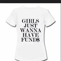 Girls Just Wanna Have Funds Tshirt
