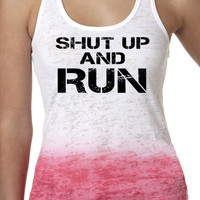 Shut Up and Run Ombre Burnout Tank Razor A-Line Ladies Running top  S - 2XL FREE SHIPPING