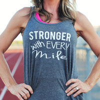 Stronger with Every Mile / Running Tank /  Workout Tank Top /  Gym Tank / Runner Tank Top / Running Shirt