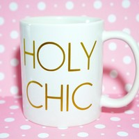 HOLY CHIC MUG Coffee Mug / Stylish Mug / Fashion Blogger Mug / Gift for Bloggers / Fashion Mug / Christmas Gift