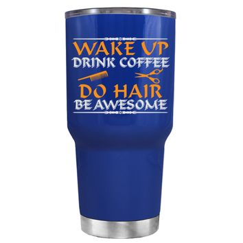 Wake Up Drink Coffee Do Hair on Blue 30 oz Tumbler Cup
