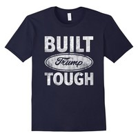 Built Trump Tough T-Shirt Funny Parody Vote Donald - Unisex