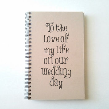 To the love of my life on our wedding day, 5x8 Journal, diary, sketchbook, spiral notebook brown kraft journal, wedding gift, memory book