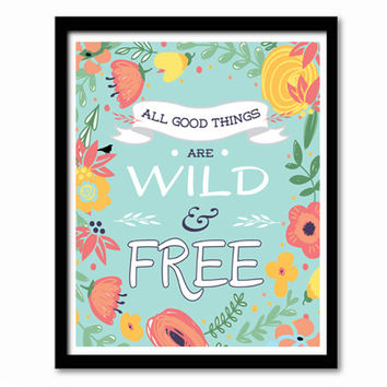 All Good Things Are Wild and Free, Inspirational Quote, Positive Quote, Thoreau Quote, Quote Prints, Quote Posters, Flower Print, Flower Art