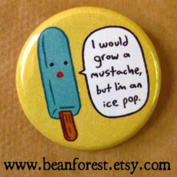 i would grow a mustache but i'm an ice pop - pinback button badge