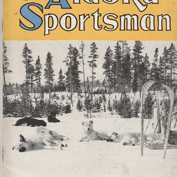The Alaska Sportsman October 1940 Hunting Fishing Trapping Survival Historical Magazine Volume 6 Number 10 Rare Ephemera Vintage Advertising