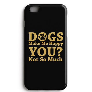 Dogs Make Me Happy Phone Case