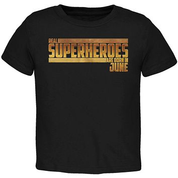 Real Superheroes are born in June Toddler T Shirt