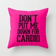 Don't put me down for Cardio Throw Pillow by RexLambo | Society6