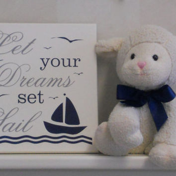 Let Your Dreams Set Sail - Quote Sign, Nautical Theme Children's Decor, Nursery Decor, Gift, Nautical Baby Room Decor - Navy Blue and Gray