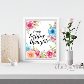 Think Happy Thoughts Printable, Positve Print, Positive Quote, Floral Printable, Flower Quote Print, Spring Printable, Spring Flower Print