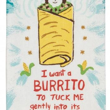 I Want a Burrito to Tuck Me Gently into Its Warm Beans Dish Towel