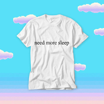 Need More Sleep! Free Shipping! Sleep Lovers Forever in Bed Tumblr T-shirt with Funny Text