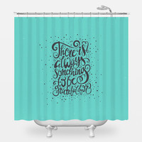 There Is Always Something Shower Curtain