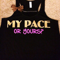 My Pace or Yours - Racerback Tank - Inspirational Tank - Womens Workout Tank - Ruffles with Love