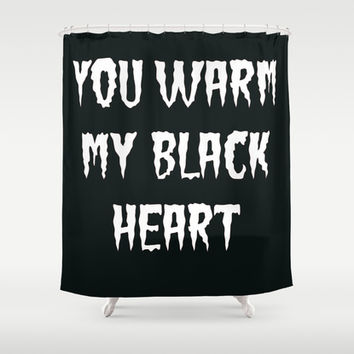 YOU WARM MY BLACK HEART part 2 Shower Curtain by Simply Wretched