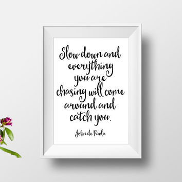 """inspirational quotes""""slow down""""motivational print,home decor,wall decor,best words,black and white,instant,john de paola,scriptures verses"""