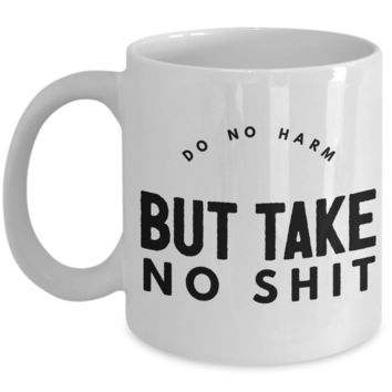 Do No Harm But Take No Shit Mug Ceramic Coffee Cup