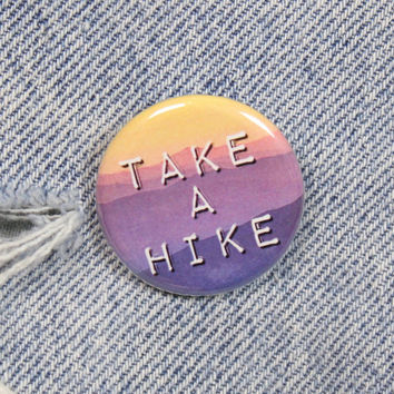 Take A Hike 1.25 Inch Pin Back Button Badge