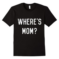 Where's Mom Funny Father's Day T-Shirt