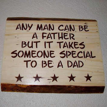 Rustic Sign  Any Man Can Be A Father But It by RUSTICNORTHERN