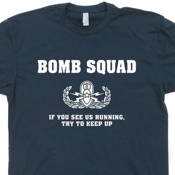 Bomb Squad T Shirt If You See Us Running Try To Keep Up