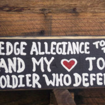 I Pledge Allegiance and my Heart to the Soldier handpainted wooden Shelf Sitter / Soldier Sign / Military Gift