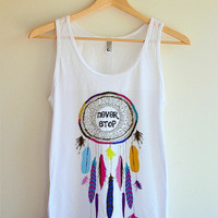 Never Stop Dreaming/Dream Cathers Tank Top