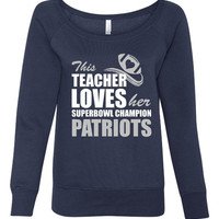This Teacher Loves her Superbowl Champion Patriots Great Ladies Wide Neck Sweatshirt For Patriots Fans Fun Football Sweatshirt 7501