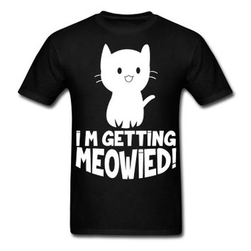I am getting meowied! T-Shirt