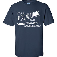 It's a fishing thing You Wouldn't Understand, fishing tee, fisher tshirt, fishing, Funny tshirt, skill pride tshirt, graphic tee B-345