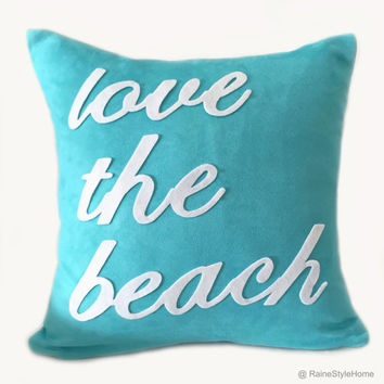 Love The Beach Turquoise And White Decorative Pillow Cover. Modern Typography Cushion Cover. Hand Cut Felt Appliques. Beach House