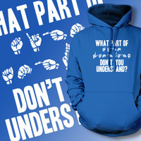 ASL Deaf Hand Sign What Part Of Sign Language Don't You Understand Hoodie Screen Printed Hoodie Hooded Sweatshirt Mens Womens Ladies