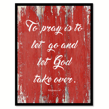 To Pray Is To Let Go Philippians 4:6-7 Quote Saying Gift Ideas Home Decor Wall Art