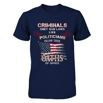 Criminals Obey Gun Laws Like Politicians Follow Their Oaths Of Office T-shirt