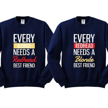 Every Blonde and Every Redhead Girl BFFS Sweatshirts