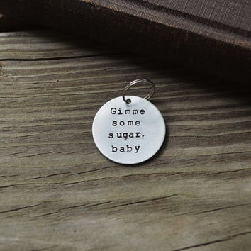 Gimme Some Sugar Baby Key Tag - Movies - Pop Culture - Guys - Gift For Guys - Quote - For Him - For Her - Under 25 - Stocking Stuffer