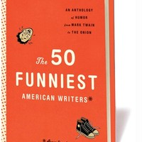 The 50 Funniest American Writers*: An Anthology of Humor from Mark Twain to The Onion
