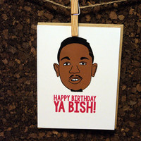 Kendrick Lamar Happy Birthday Ya Bish! Birthday Card Rap Hip Hop For Him Her Funny Rapper Drake