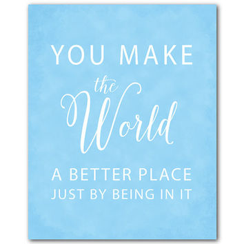 You make the world a better place just by being in it - typograpy print - word art - Nursery Wall Art - Anniversary gift - Baby Gift