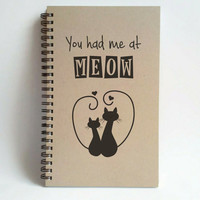 You had me at meow, 5x8 writing journal, custom spiral notebook, personalized brown kraft memory book, small sketchbook, love cats, romantic