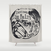 Pug Life Shower Curtain by Huebucket