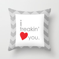 i freakin love you ... funny romance print Throw Pillow by studiomarshallarts