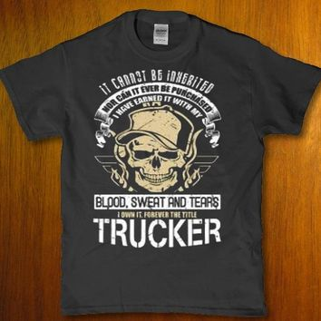 It cannot be inherited blood sweat and tears Trucker Men's t-shirt