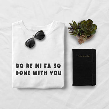 So done with you tshirt tumblr funny shirt with saying women graphic tee music shirts girl fashion slogan t shirts gift for her mens tshirts