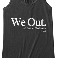 Harriet Tubman We Out Tank Tops Tshirt