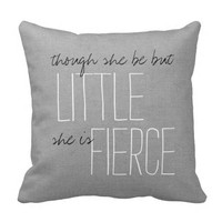 Rustic Gray Though She Be But Little She Is Fierce Throw Pillows