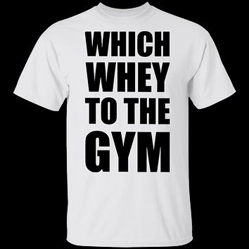 Wich Whey To The Gym T-Shirt