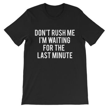 Don't Rush Me I'm Waiting For The Last Minute Unisex Graphic Tee