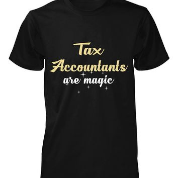 Tax Accountants Are Magic. Awesome Gift - Unisex Tshirt